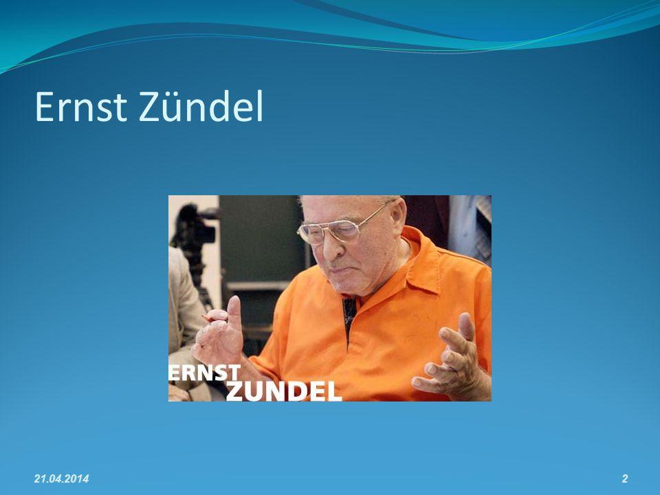 Ernst Zündel 21.04.20142
