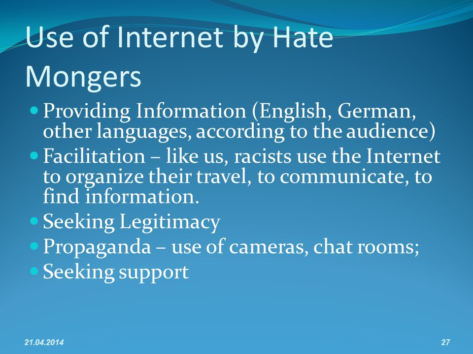 Use of Internet by Hate Mongers Providing Information (English, German, other languages, according to the audience) Facilitation – like us, racists use the Internet to organize their travel, to communicate, to find information.
