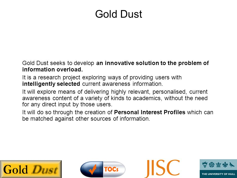 Gold Dust Approach 1.Takes advantage of potential of RSS feeds to provide current awareness information.