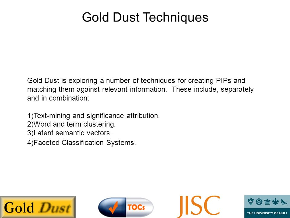 Gold Dust Techniques Gold Dust is exploring a number of techniques for creating PIPs and matching them against relevant information.