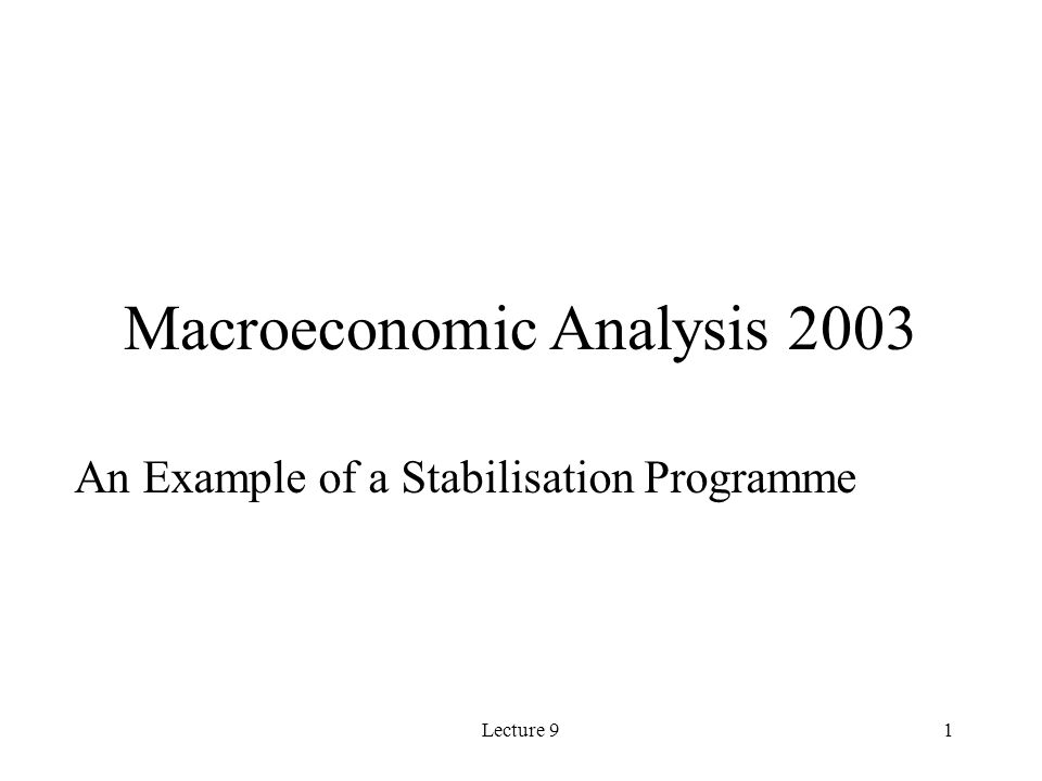 Lecture 91 Macroeconomic Analysis 2003 An Example of a Stabilisation Programme