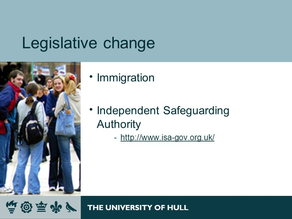 Legislative change Immigration Independent Safeguarding Authority ­http://www.isa-gov.org.uk/http://www.isa-gov.org.uk/