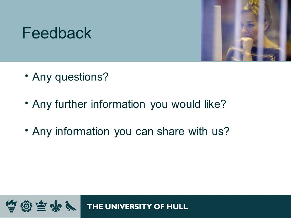 Feedback Any questions.Any further information you would like.