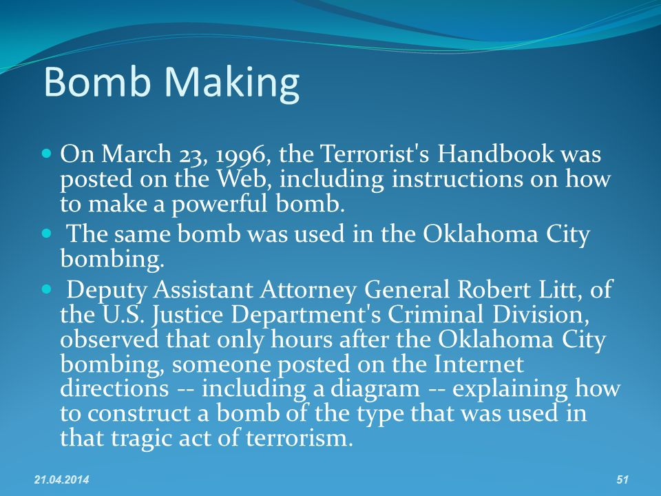 Bomb Making On March 23, 1996, the Terrorist s Handbook was posted on the Web, including instructions on how to make a powerful bomb.