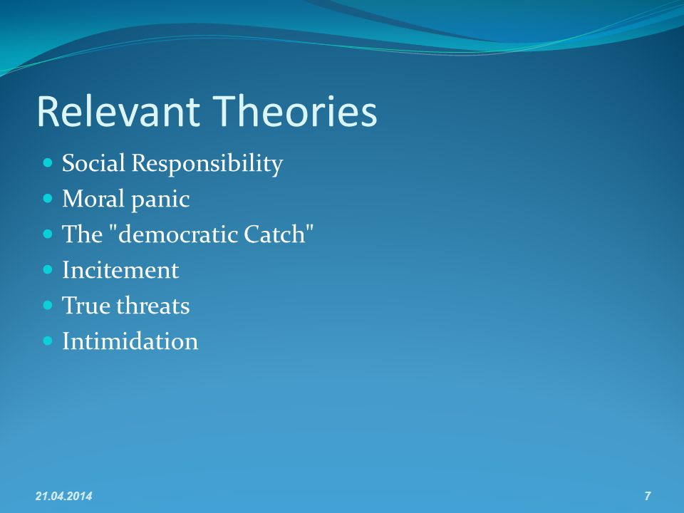 Relevant Theories Social Responsibility Moral panic The democratic Catch Incitement True threats Intimidation 21.04.20147