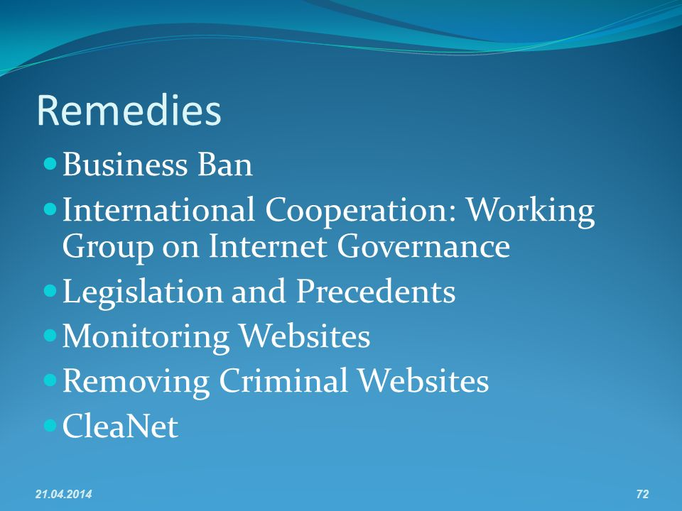Remedies Business Ban International Cooperation: Working Group on Internet Governance Legislation and Precedents Monitoring Websites Removing Criminal Websites CleaNet 21.04.201472