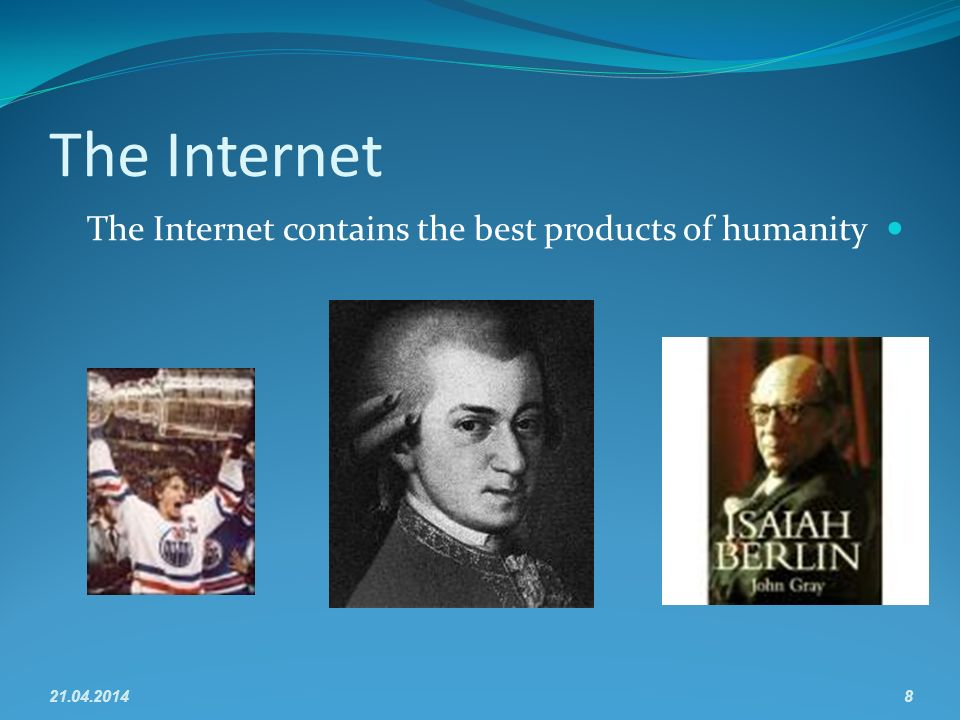 The Internet The Internet contains the best products of humanity 21.04.20148