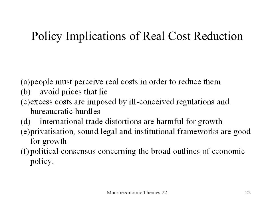 Macroeconomic Themes:2222 Policy Implications of Real Cost Reduction