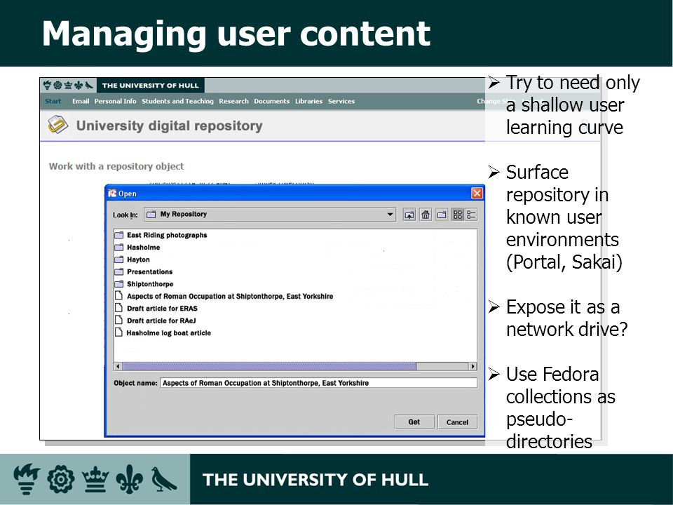 Managing user content Try to need only a shallow user learning curve Surface repository in known user environments (Portal, Sakai) Expose it as a network drive.