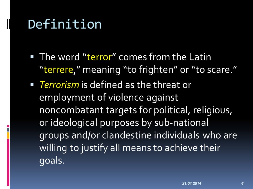 Definition The word terror comes from the Latinterrere, meaning to frighten or to scare.
