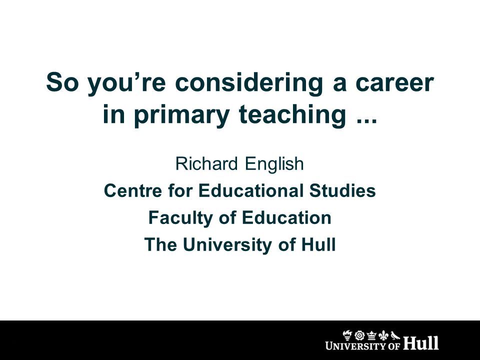 So youre considering a career in primary teaching...