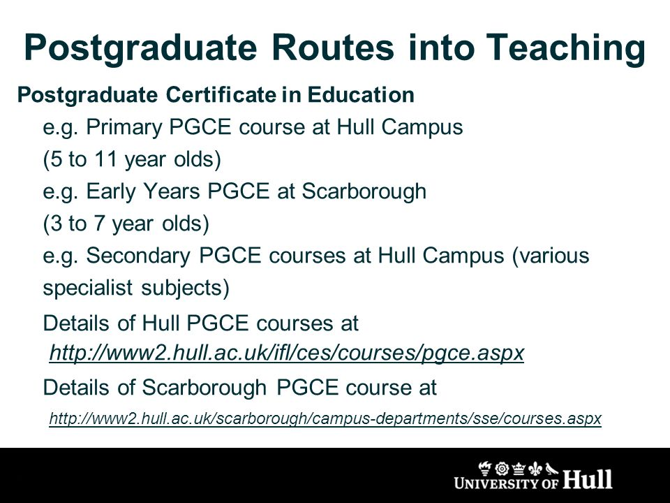 Postgraduate Routes into Teaching Postgraduate Certificate in Education e.g.