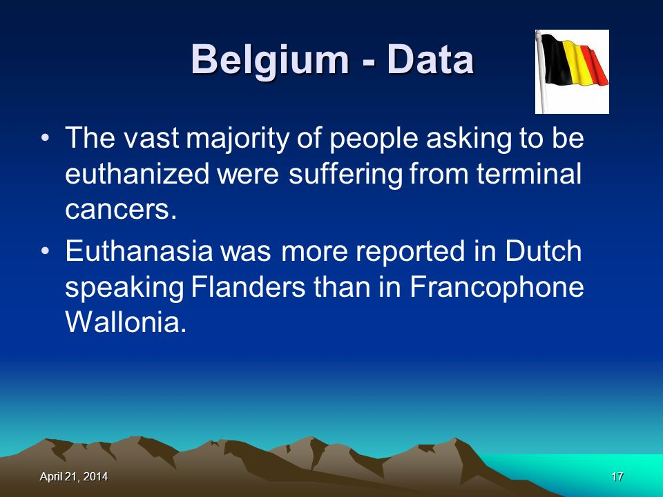Belgium - Data The vast majority of people asking to be euthanized were suffering from terminal cancers.
