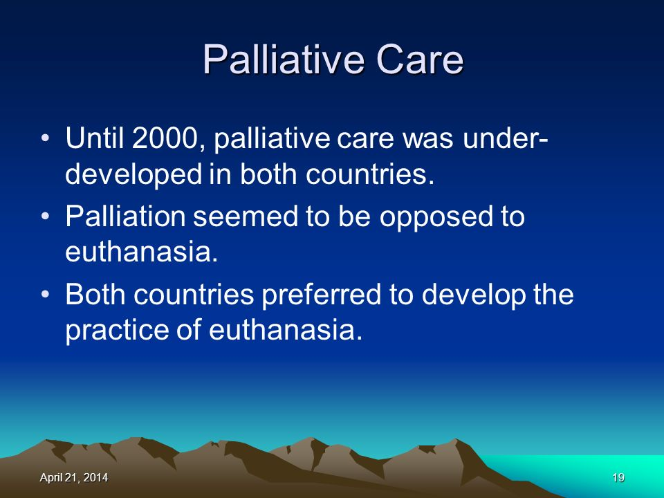 Palliative Care Until 2000, palliative care was under- developed in both countries.