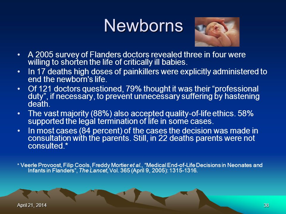 Newborns A 2005 survey of Flanders doctors revealed three in four were willing to shorten the life of critically ill babies.