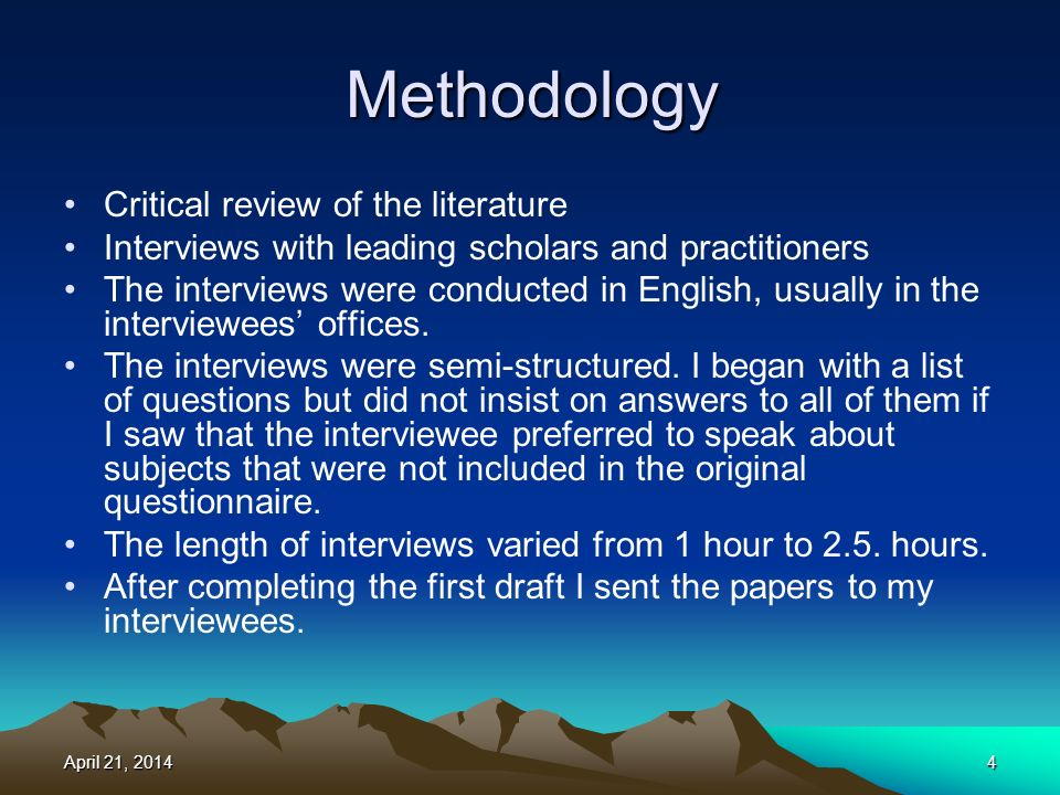 Methodology Critical review of the literature Interviews with leading scholars and practitioners The interviews were conducted in English, usually in the interviewees offices.