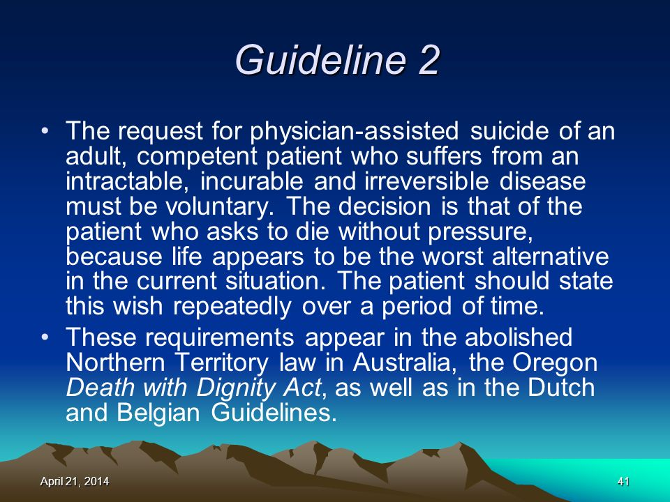Guideline 2 The request for physician-assisted suicide of an adult, competent patient who suffers from an intractable, incurable and irreversible disease must be voluntary.