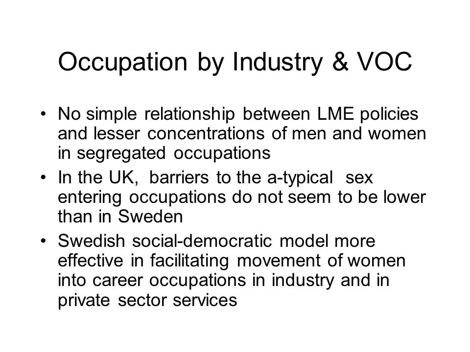 Occupation by Industry & VOC No simple relationship between LME policies and lesser concentrations of men and women in segregated occupations In the U