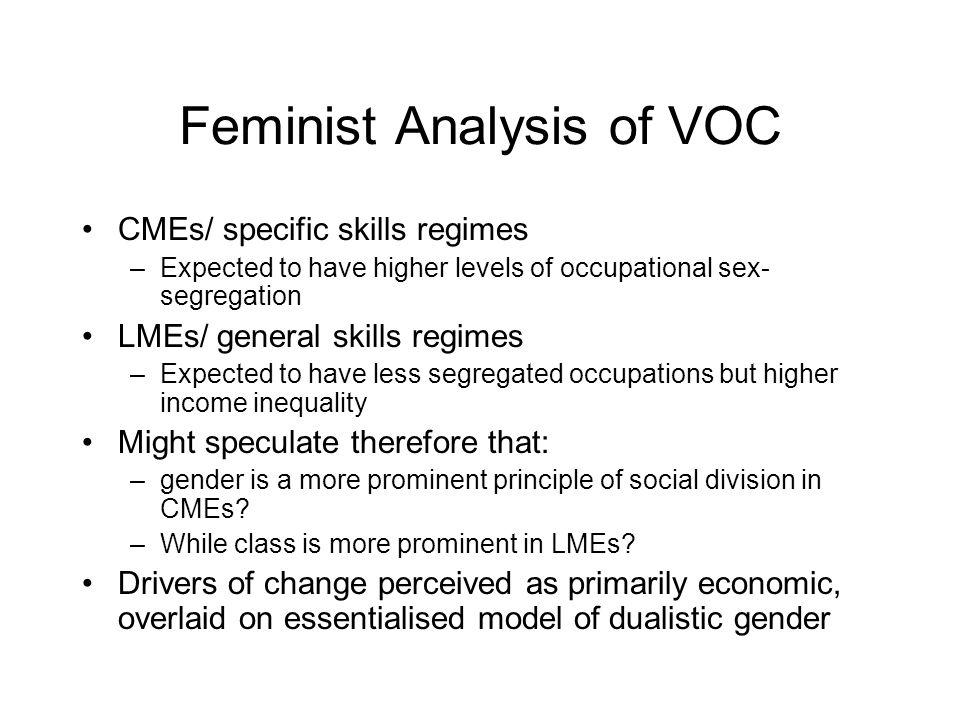 Feminist Analysis of VOC CMEs/ specific skills regimes –Expected to have higher levels of occupational sex- segregation LMEs/ general skills regimes –