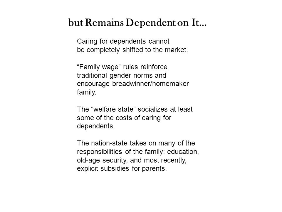 but Remains Dependent on It… Caring for dependents cannot be completely shifted to the market.