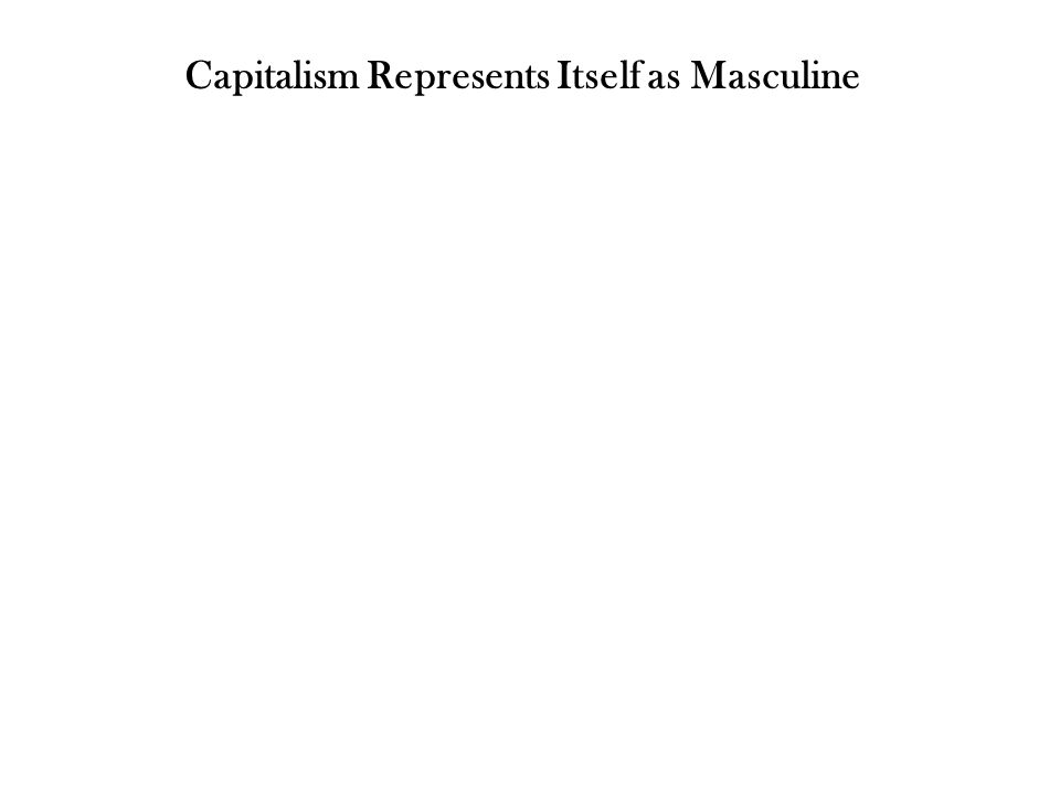 Capitalism Represents Itself as Masculine