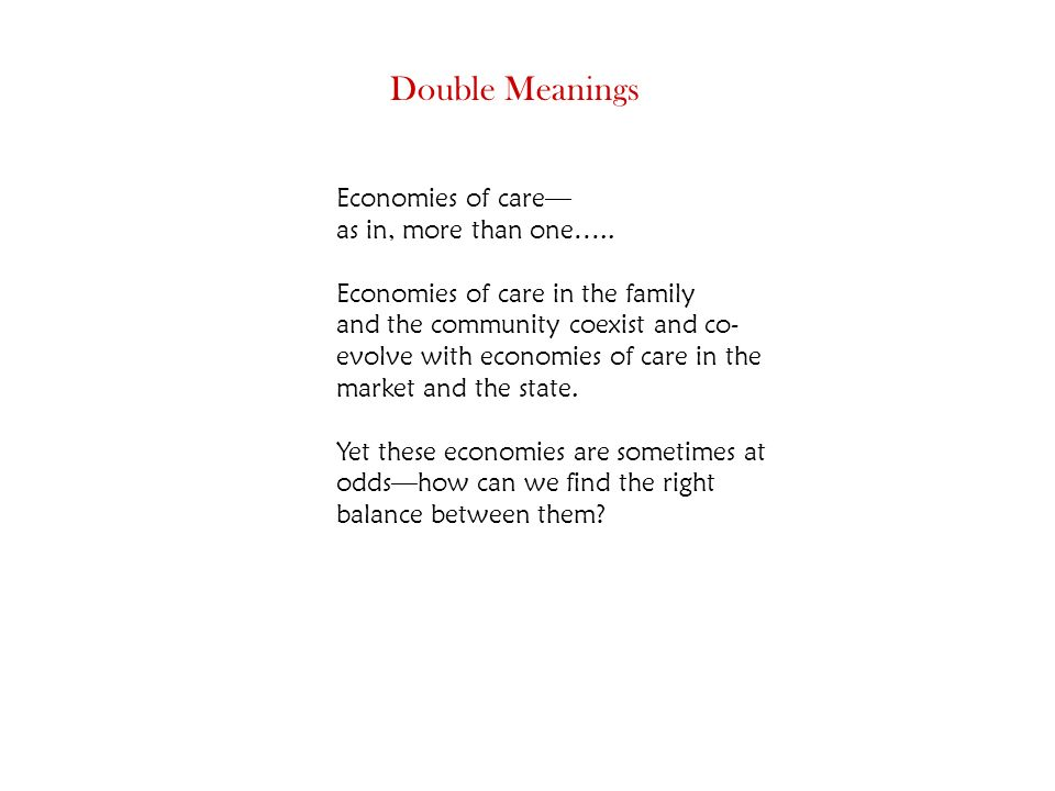 Economies of care as in, more than one…..