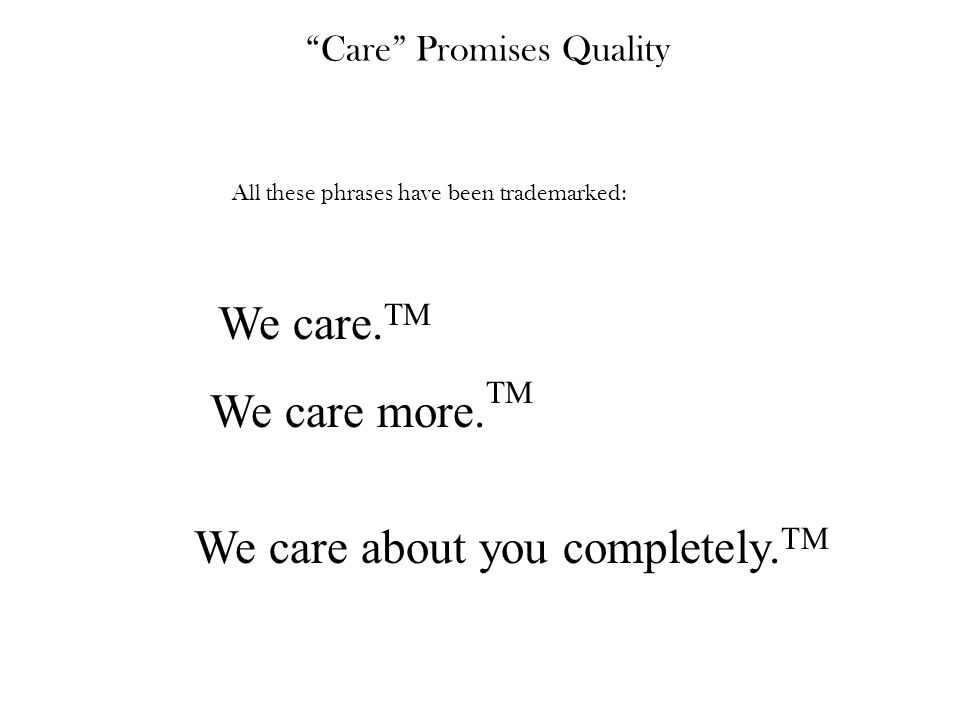 Care Promises Quality We care more. TM We care about you completely.