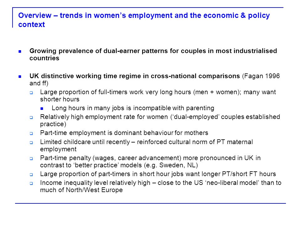 Overview – trends in womens employment and the economic & policy context Growing prevalence of dual-earner patterns for couples in most industrialised