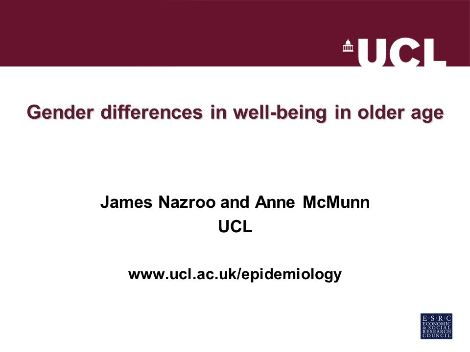 Gender differences in well-being in older age James Nazroo and Anne McMunn UCL www.ucl.ac.uk/epidemiology