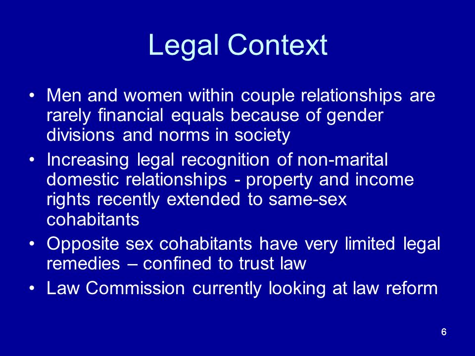 6 Legal Context Men and women within couple relationships are rarely financial equals because of gender divisions and norms in society Increasing lega
