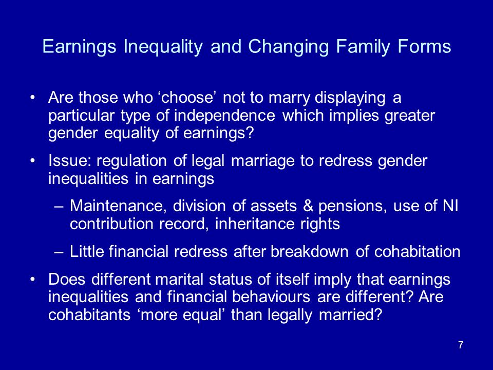 7 Earnings Inequality and Changing Family Forms Are those who choose not to marry displaying a particular type of independence which implies greater g