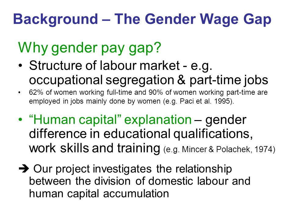 Background – The Gender Wage Gap Why gender pay gap.
