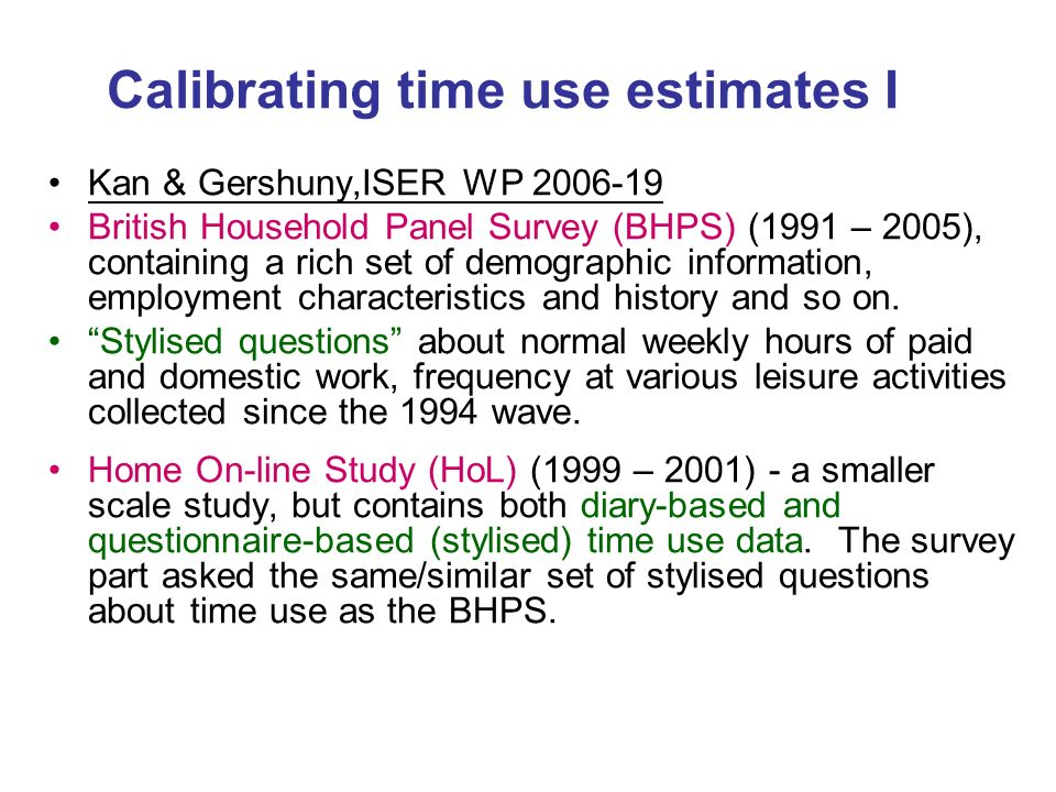 Calibrating time use estimates I Kan & Gershuny,ISER WP British Household Panel Survey (BHPS) (1991 – 2005), containing a rich set of demographic information, employment characteristics and history and so on.