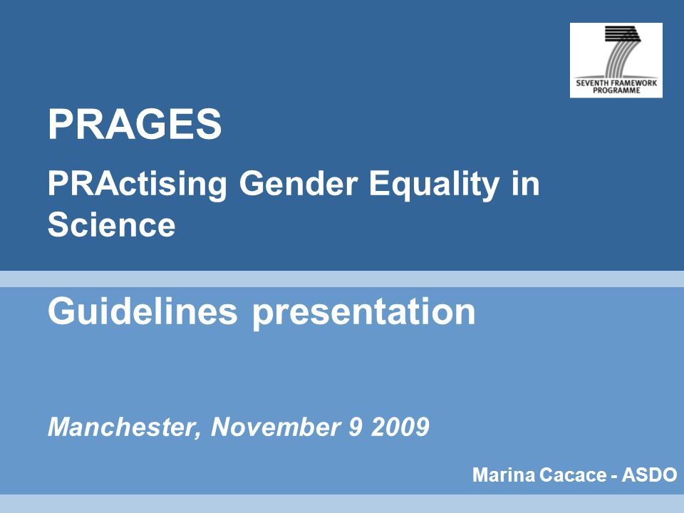 PRAGES PRActising Gender Equality in Science Guidelines presentation Manchester, November Marina Cacace - ASDO