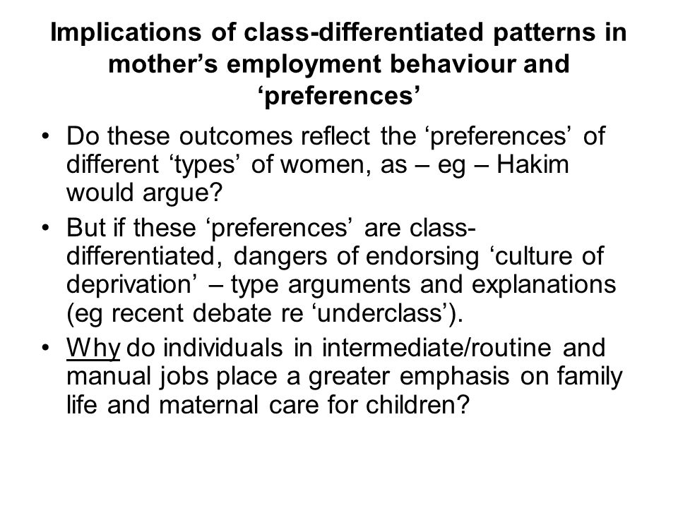 Implications of class-differentiated patterns in mothers employment behaviour and preferences Do these outcomes reflect the preferences of different t