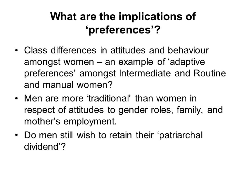 What are the implications of preferences? Class differences in attitudes and behaviour amongst women – an example of adaptive preferences amongst Inte