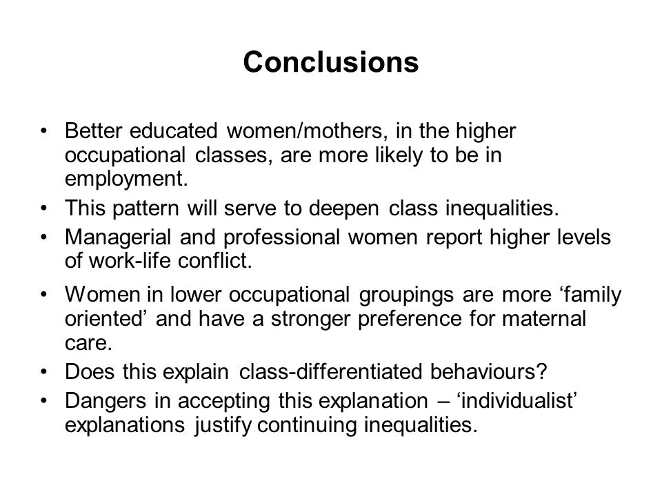 Conclusions Better educated women/mothers, in the higher occupational classes, are more likely to be in employment.