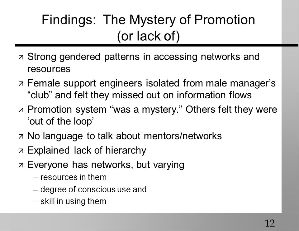 Findings: The Mystery of Promotion (or lack of) Strong gendered patterns in accessing networks and resources Female support engineers isolated from ma