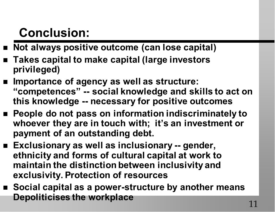 Conclusion: Not always positive outcome (can lose capital) Takes capital to make capital (large investors privileged) Importance of agency as well as