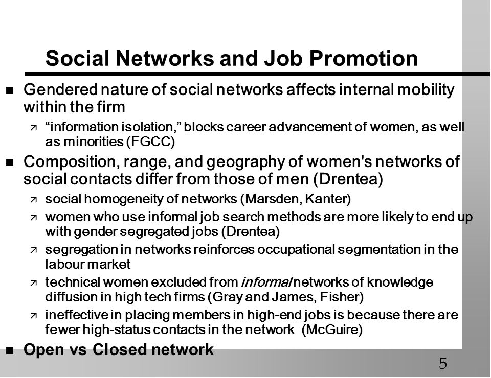 Social Networks and Job Promotion Gendered nature of social networks affects internal mobility within the firm information isolation, blocks career ad