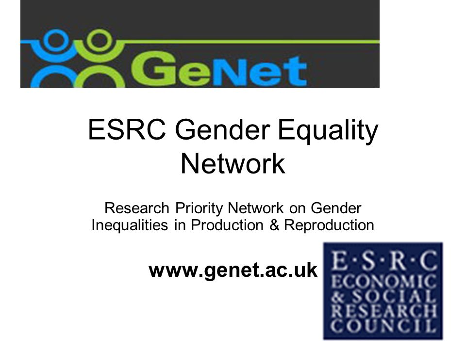 ESRC Gender Equality Network Research Priority Network on Gender Inequalities in Production & Reproduction