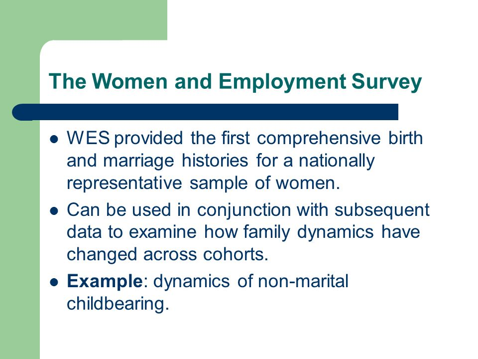 The Women and Employment Survey WES provided the first comprehensive birth and marriage histories for a nationally representative sample of women.