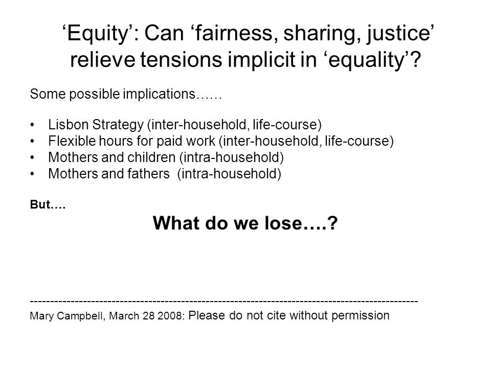 Equity: Can fairness, sharing, justice relieve tensions implicit in equality.