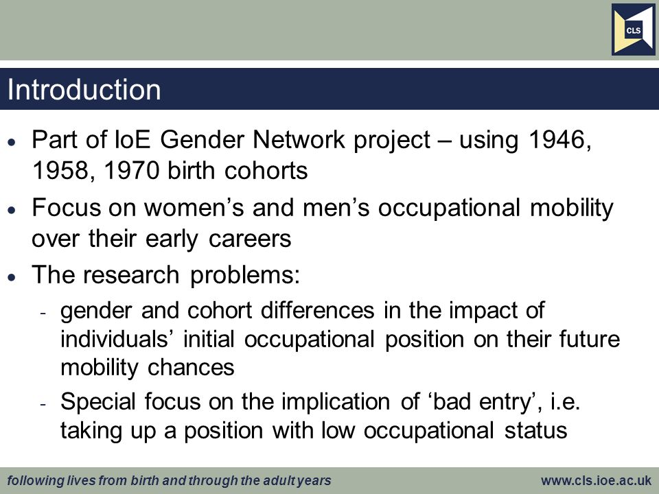 following lives from birth and through the adult years www.cls.ioe.ac.uk Later career mobility: any effect of bad entry.