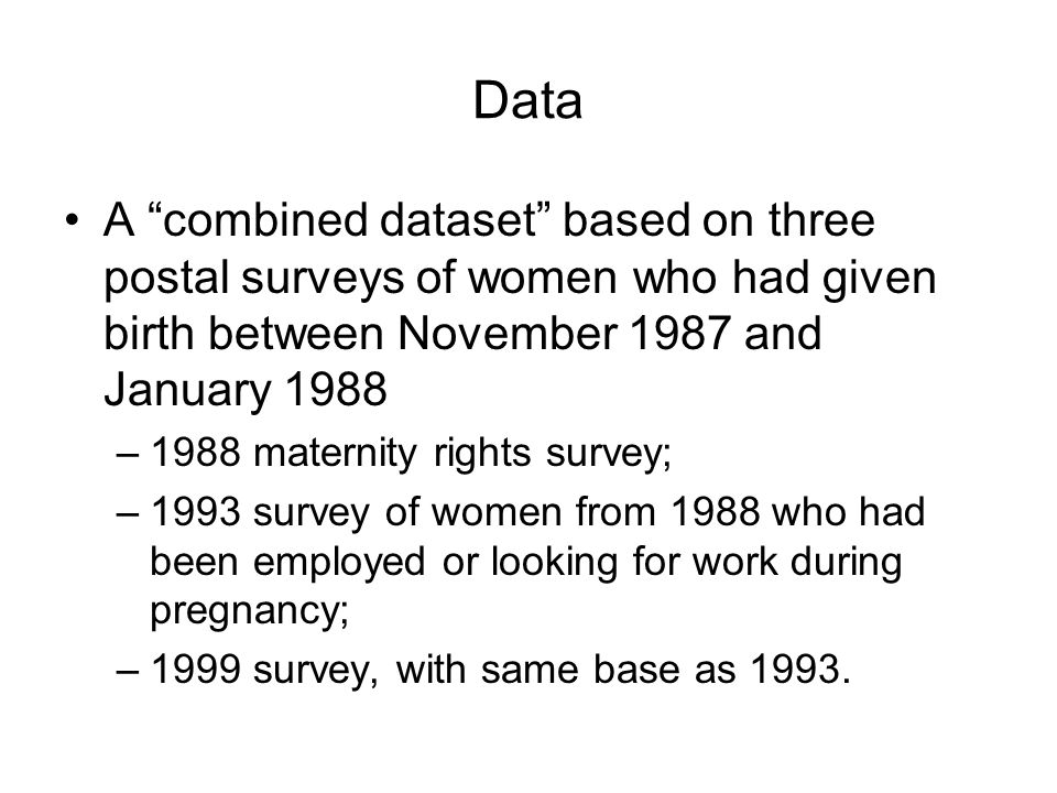 Data A combined dataset based on three postal surveys of women who had given birth between November 1987 and January 1988 –1988 maternity rights surve