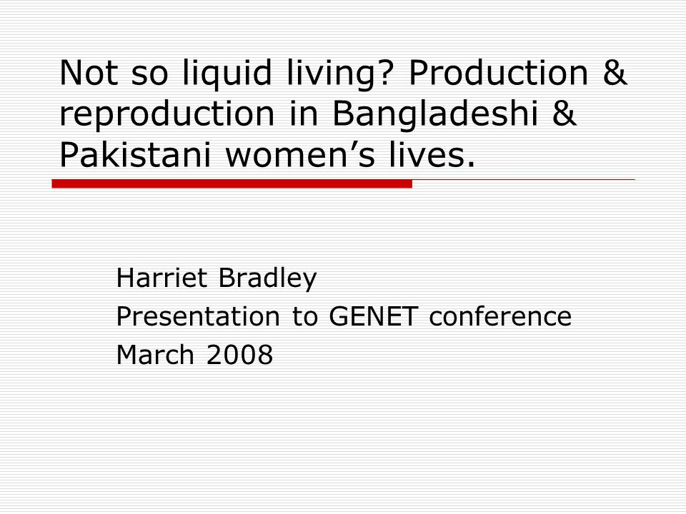 Not so liquid living. Production & reproduction in Bangladeshi & Pakistani womens lives.