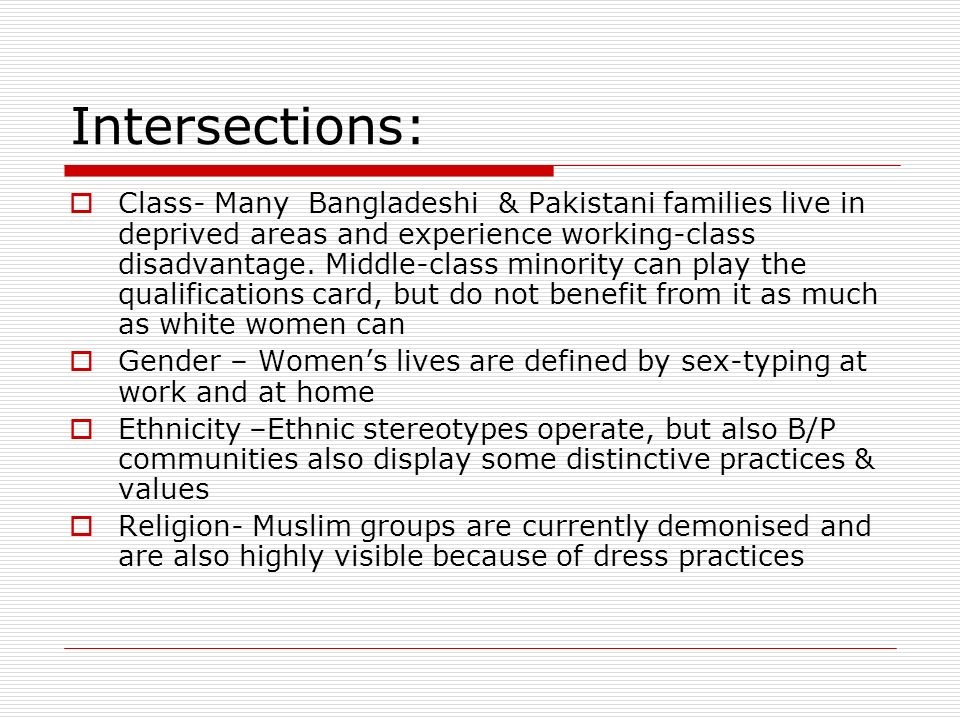 Intersections: Class- Many Bangladeshi & Pakistani families live in deprived areas and experience working-class disadvantage.