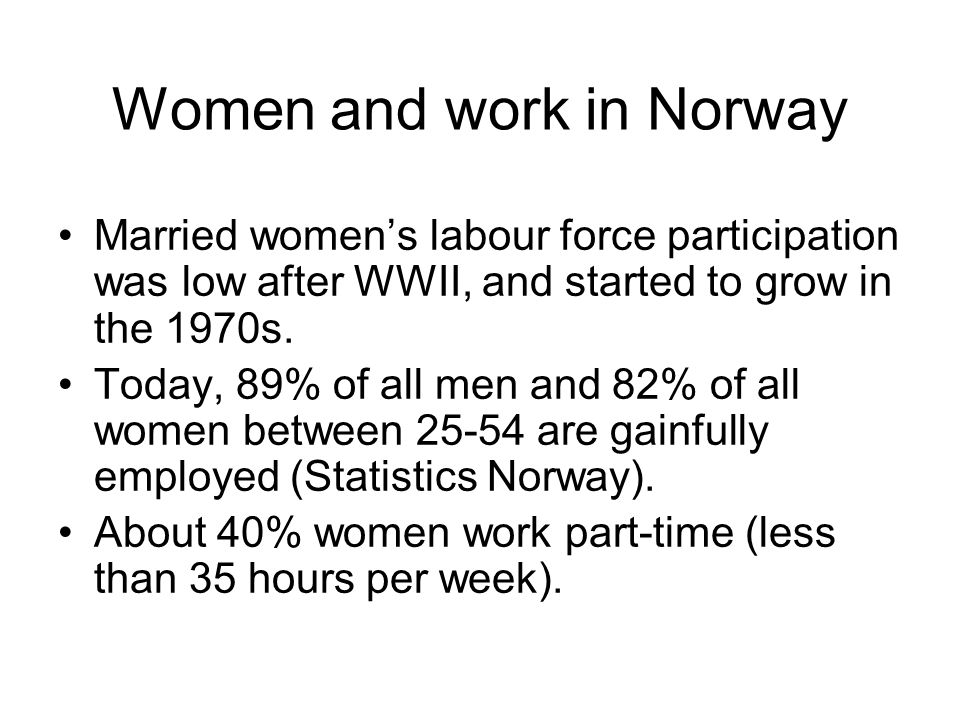 Women and work in Norway Married womens labour force participation was low after WWII, and started to grow in the 1970s. Today, 89% of all men and 82%