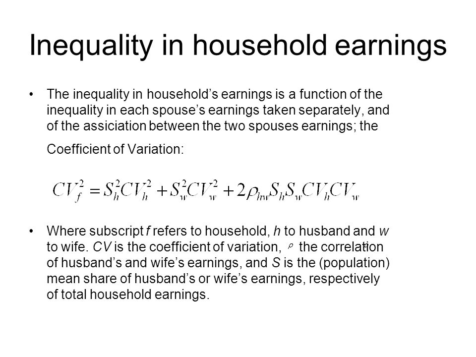 Inequality in household earnings The inequality in households earnings is a function of the inequality in each spouses earnings taken separately, and