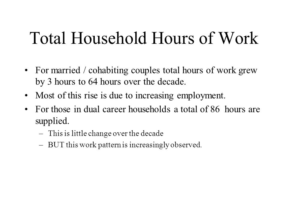 Total Household Hours of Work For married / cohabiting couples total hours of work grew by 3 hours to 64 hours over the decade.